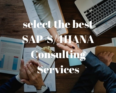 select the best SAP S4HANA Consulting Services