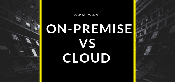 S4HANA On-premise vs cloud